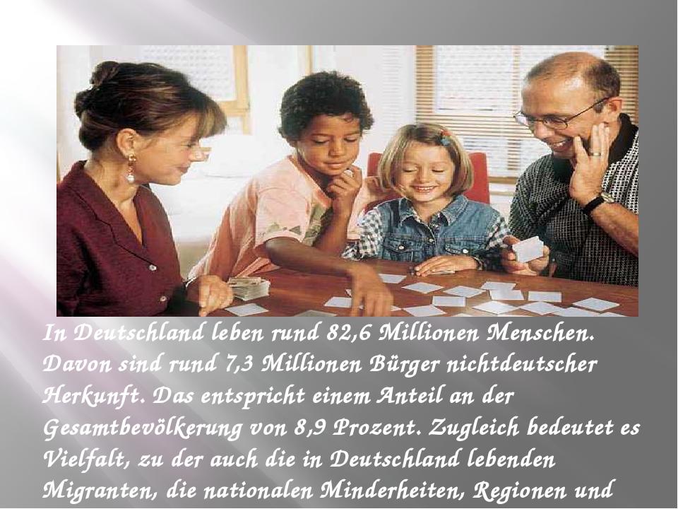 In Deutschland leben rund 82,6 Millionen Menschen. Davon sind rund 7,3 Milli...