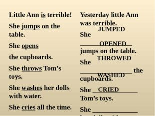 Little Ann is terrible! She jumps on the table. She opens the cupboards. She