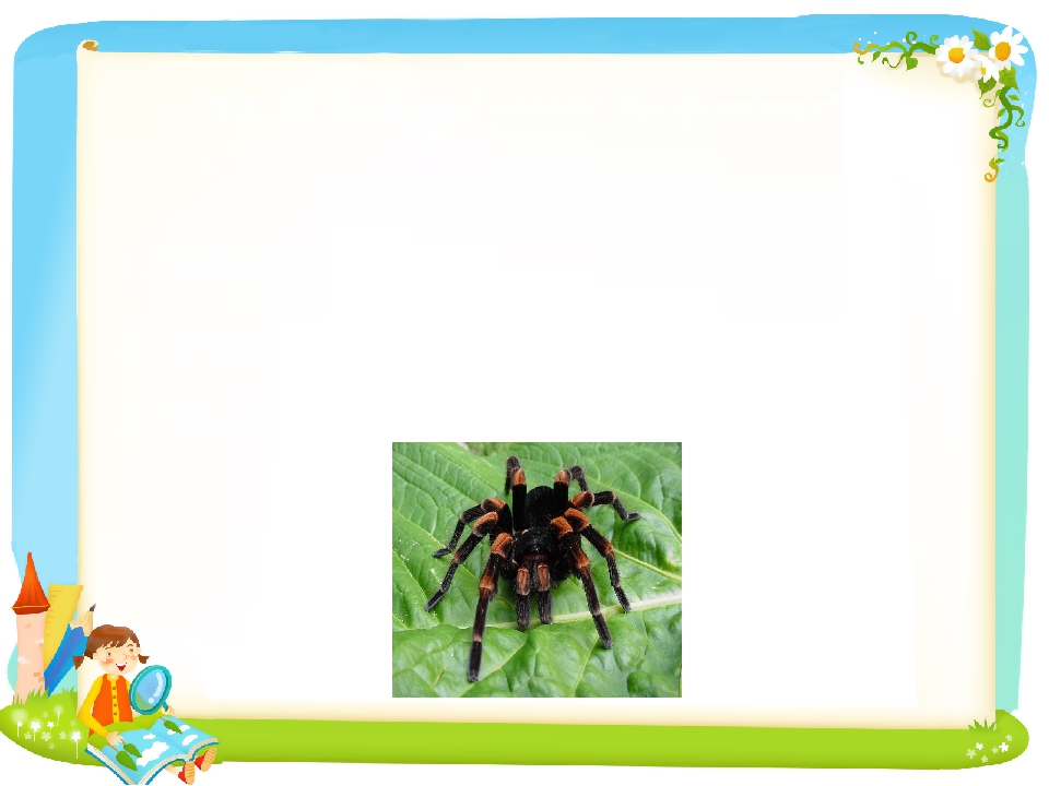 Ex. 2b Look and answer the questions? 1. What can tarantula do? 2. What does...
