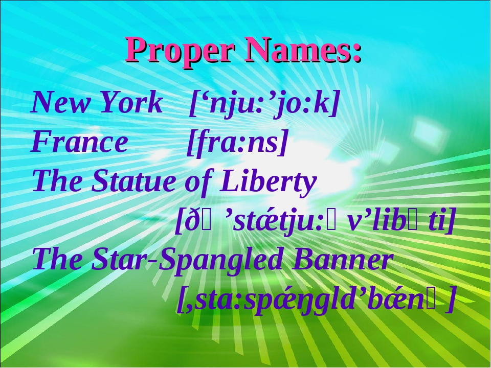 Proper Names: New York ['nju:'jo:k] France [fra:ns] The Statue of Liberty [ðә...