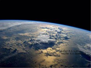 International Flights into Space Author: E.A. Kislova Teacher: E.V. Skotnikova