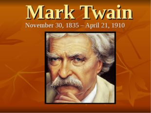 Mark Twain November 30, 1835– April 21, 1910