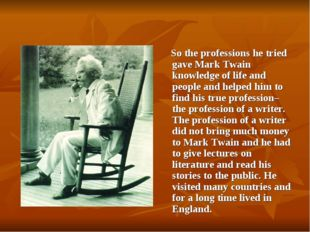 So the professions he tried gave Mark Twain knowledge of life and people and