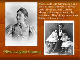 Mark Twain was married. He had a son and three daughters. He loved them very