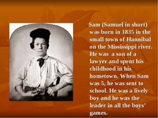Sam (Samuel in short) was born in 1835 in the small town of Hannibal on the