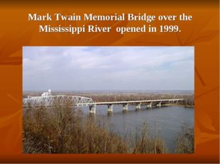Mark Twain Memorial Bridge over the Mississippi River opened in 1999.