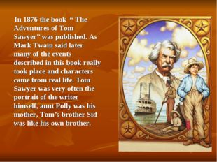 "In 1876 the book "" The Adventures of Tom Sawyer"" was published. As Mark Twai"