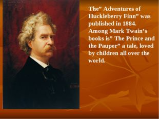 "The"" Adventures of Huckleberry Finn"" was published in 1884. Among Mark Twain'"
