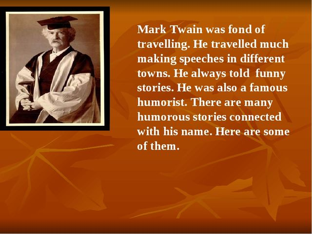 Mark Twain was fond of travelling. He travelled much making speeches in diffe...