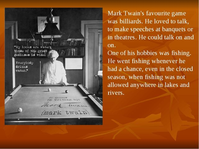 Mark Twain's favourite game was billiards. He loved to talk, to make speeches...