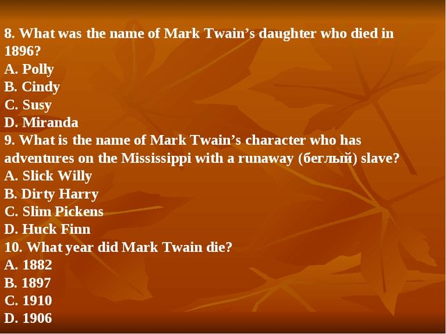 8. What was the name of Mark Twain's daughter who died in 1896? A. Polly B. C...