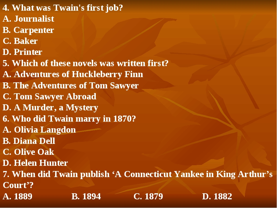 4. What was Twain's first job? A. Journalist B. Carpenter C. Baker D. Printer...