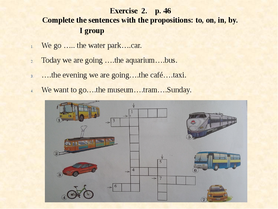 Exercise 2. p. 46 Complete the sentences with the propositions: to, on, in, b...