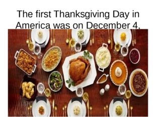 The first Thanksgiving Day in America was on December 4, 1619. At that time,