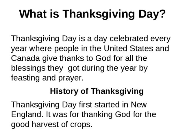What is Thanksgiving Day? Thanksgiving Day is a day celebrated every year whe...