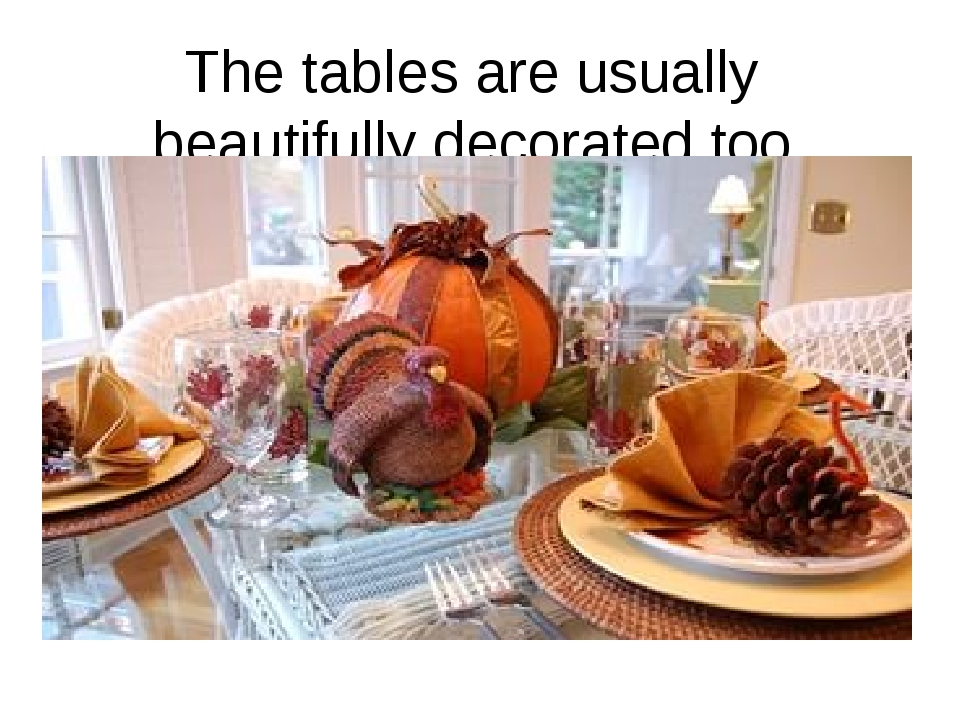 The tables are usually beautifully decorated too.