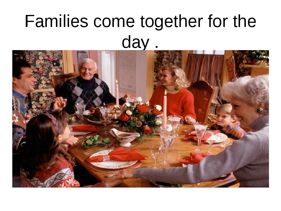 Families come together for the day .