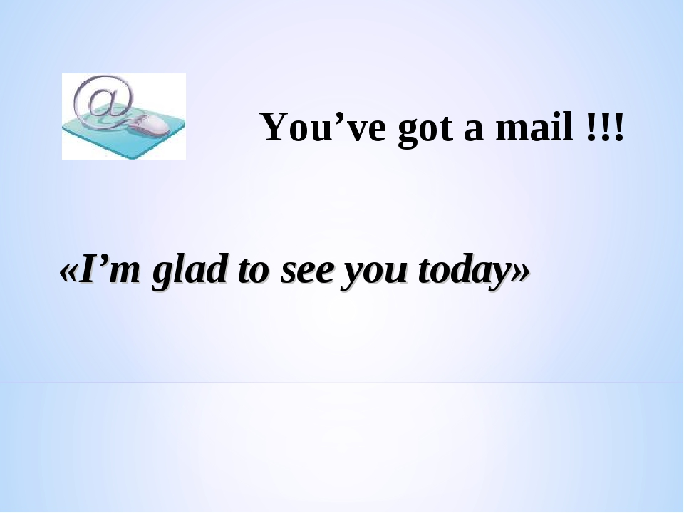 You've got a mail !!! «I'm glad to see you today»