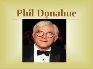 Phil Donahue 