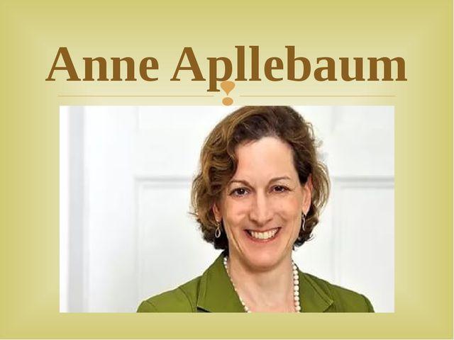 Anne Apllebaum 