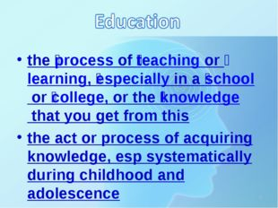 the ​process of ​teaching or ​learning, ​especially in a ​school or ​college,