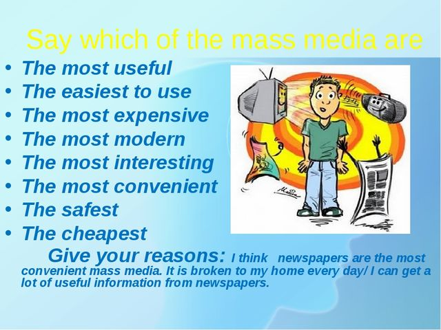 Say which of the mass media are The most useful The easiest to use The most e...
