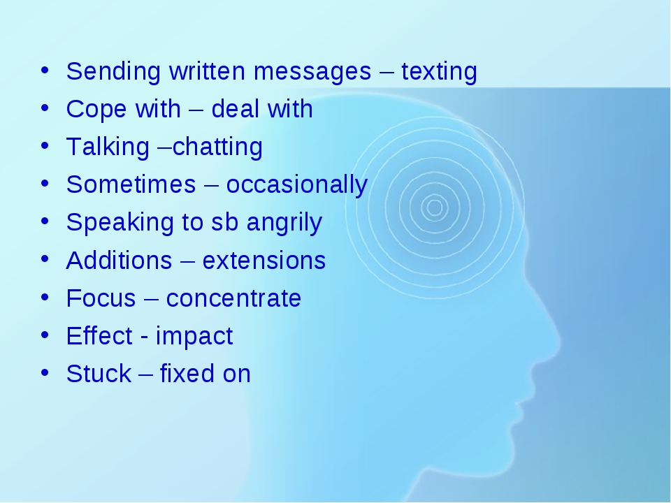 Sending written messages – texting Cope with – deal with Talking –chatting So...