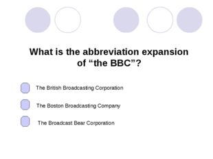 "What is the abbreviation expansion of ""the BBC""? The British Broadcasting Cor"