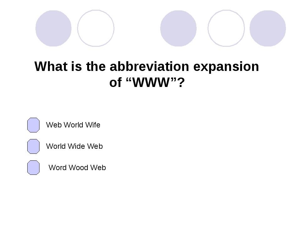 "What is the abbreviation expansion of ""WWW""? Web World Wife World Wide Web Wo..."