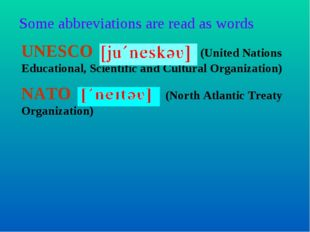 Some abbreviations are read as words UNESCO (United Nations Educational, Scie