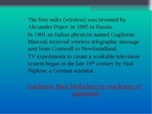 The first radio (wireless) was invented by Alexander Popov in 1895 in Russia