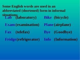 Some English words are used in an abbreviated (shortened) form in informal si