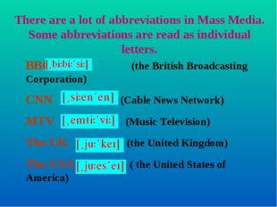 There are a lot of abbreviations in Mass Media. Some abbreviations are read a