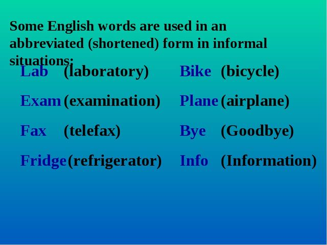Some English words are used in an abbreviated (shortened) form in informal si...