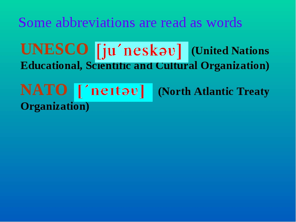 Some abbreviations are read as words UNESCO (United Nations Educational, Scie...