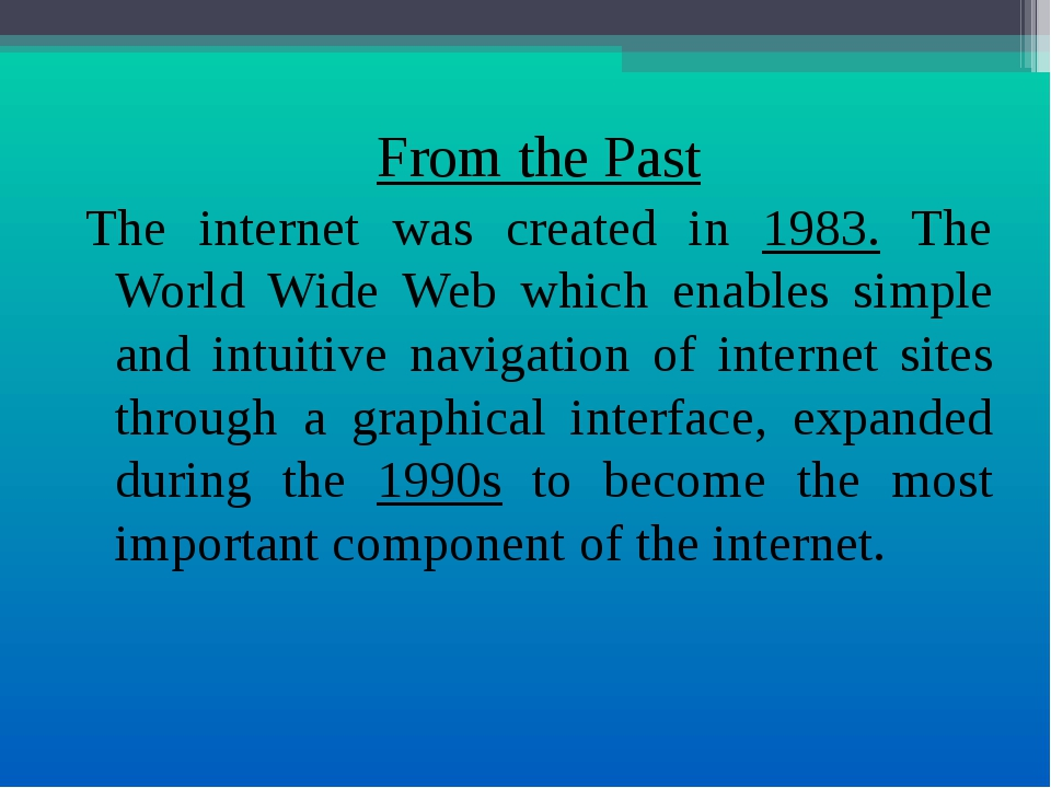 From the Past The internet was created in 1983. The World Wide Web which enab...