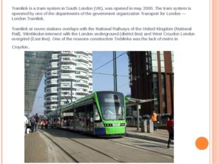 Tramlink is a tram system in South London (UK), was opened in may 2000. The t