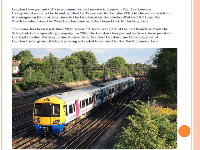 London Overground (LO) is a commuter rail service in London, UK. The London O...