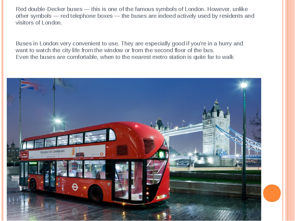 Red double-Decker buses — this is one of the famous symbols of London. Howeve...