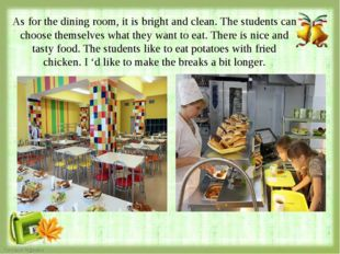 As for the dining room, it is bright and clean. The students can choose thems