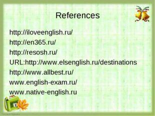 References http://iloveenglish.ru/ http://en365.ru/ http://resosh.ru/ URL:htt
