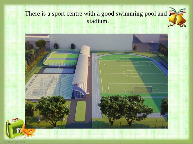 There is a sport centre with a good swimming pool and a stadium.