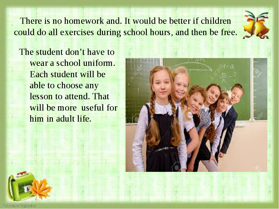 There is no homework and. It would be better if children could do all exercis...