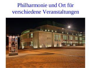 Philharmonie und Ort für verschiedene Veranstaltungen