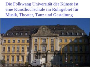 Die Folkwang Universität der Künste ist eine Kunsthochschule im Ruhrgebiet fü