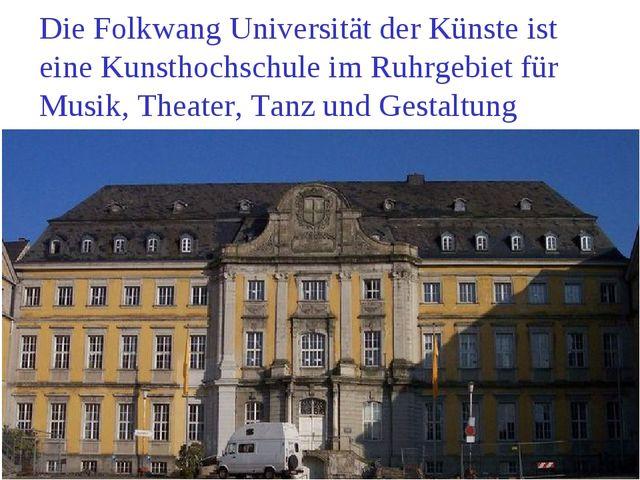 Die Folkwang Universität der Künste ist eine Kunsthochschule im Ruhrgebiet fü...