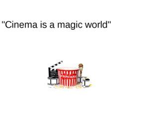 """Cinema is a magic world"""