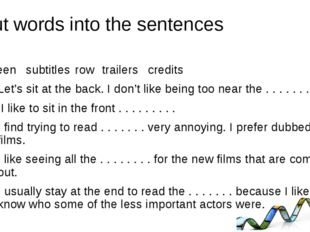 Put words into the sentences screen 	subtitles	 row 	trailers 	credits Let's