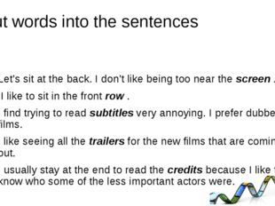 Put words into the sentences 		 Let's sit at the back. I don't like being too