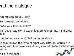 Read the dialogue What movies do you like? I like romantic comedies. What's y